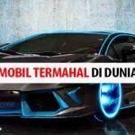 Daftar Harga dan Spesifikasi Mobil Termahal di Dunia