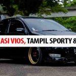 Tips Panduan Modifikasi Toyota Vios, Tampil Sporty & Elegan