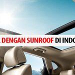 Rekomendasi 9 Mobil Dengan Sunroof Terbaik di Indonesia