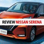 Review Nissan Serena: Spesifikasi, Kelebihan, Kekurangan, dan Harga Terbaru 2020