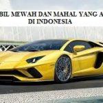 KETAHUI MOBIL MAHAL DAN MEWAH YANG ADA DI INDONESIA