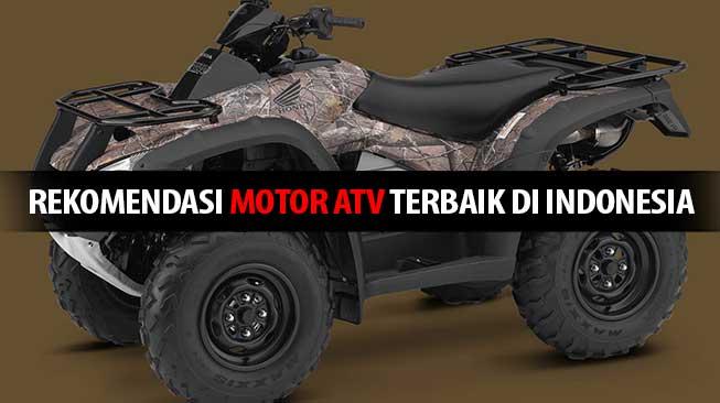 Rekomendasi Motor ATV Terbaik di Indonesia