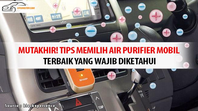 Tips Memilih Air Purifier Mobil